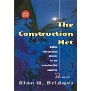 The Construction Net: Online Information Sources for the Construction Industry by Bridges, Alan H., 9780203476826