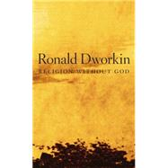 Religion Without God by Dworkin, Ronald, 9780674726826