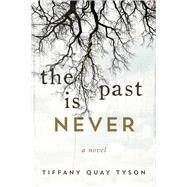 The Past Is Never by Tyson, Tiffany Quay, 9781510726826