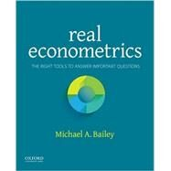 Real Econometrics The Right Tools to Answer Important Questions by Bailey, Michael, 9780190296827