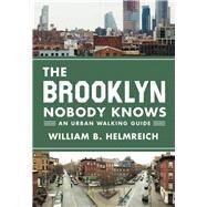 The Brooklyn Nobody Knows by Helmreich, William B., 9780691166827