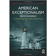 American Exceptionalism Reconsidered: U.S. Foreign Policy, Human Rights, and World Order by Forsythe; David P., 9781138956827