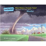 What Makes a Tornado Twist? And Other Questions about Weather by Carson, Mary Kay; Mackay, Louis, 9781454906827