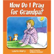 How Do I Pray for Grandpa? by Alary, Laura, 9781770646827