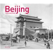 Beijing Then and Now by Page, Brian, 9781911216827