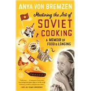 Mastering the Art of Soviet Cooking by BREMZEN, ANYA VON, 9780307886828