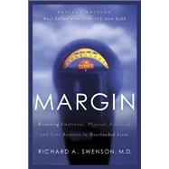 Margin : Restoring Emotional, Physical, Financial, and Time Reserves to Overloaded Lives by Swenson, Richard A., 9781576836828