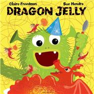Dragon Jelly by Freedman, Claire; Hendra, Sue, 9781619636828