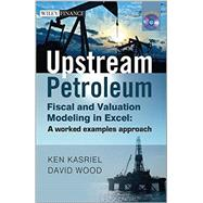 Upstream Petroleum Fiscal and Valuation Modeling in Excel A Worked Examples Approach by Unknown, 9780470686829