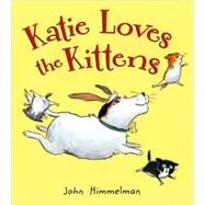 Katie Loves the Kittens by Himmelman, John; Himmelman, John, 9780805086829