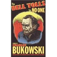 The Bell Tolls for No One by Bukowski, Charles; Calonne, David Stephen, 9780872866829