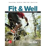 Fit & Well: Core Concepts and Labs in Physical Fitness and Wellness Loose Leaf Edition 12/e by Fahey, Thomas; Insel, Paul; Roth, Walton, 9781259406829