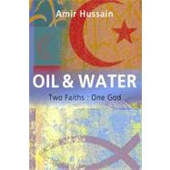 Oil and Water : Two Faiths: One God by Hussain, Amir, 9781896836829