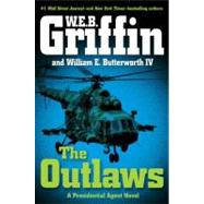 The Outlaws A Presidential Agent Novel by Griffin, W.E.B.; Butterworth, William E., 9780399156830