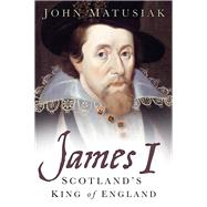James I by Matusiak, John, 9780750986830