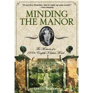 Minding the Manor The Memoir of a 1930s English Kitchen Maid by Moran, Mollie, 9780762796830
