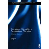 Knowledge Hierarchies in Transnational Education: Staging dissensus by Qi; Jing, 9781138826830