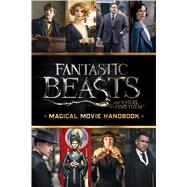 Magical Movie Handbook (Fantastic Beasts and Where to Find Them) by Scholastic; Kogge, Michael, 9781338116830