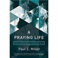 A Praying Life by Miller, Paul E., 9781631466830