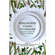 Philosophy Comes to Dinner: Arguments About the Ethics of Eating by Chignell; Andrew, 9780415806831