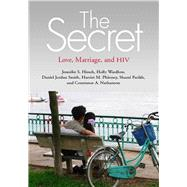 The Secret: Love, Marriage, and HIV by Hirsch, Jennifer S.; Wardlow, Holly; Smith, Daniel Jordan; Phinney, Harriet M.; Parikh, Shanti, 9780826516831