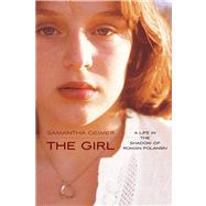 The Girl A Life in the Shadow of Roman Polanski by Geimer, Samantha, 9781476716831