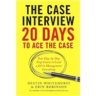 The Case Interview by Whitehurst, Destin; Robinson, Erin, 9781623156831