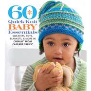 60 Quick Knit Baby Essentials Sweaters, Toys, Blankets, & More in Cherub? from Cascade Yarns® by Unknown, 9781936096831