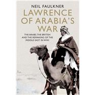 Lawrence of Arabia's War by Faulkner, Neil, 9780300196832