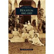 Houston: : 1860-1900 by Becker, Ann Dunphy, 9780738566832