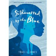 Silhouetted by the Blue by Jones, Traci L., 9781250056832
