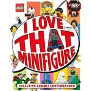 I Love That Minifigure! by Anstruther, Jen; Green, Jonathan; Lloyd, Kate; Guerrier, Simon, 9781465436832