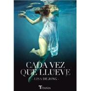 Cada vez que llueve / When It Rains by De Jong, Lisa, 9788492916832