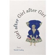 Girl After Girl After Girl by Cooley, Nicole, 9780807166833