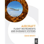Aircraft Flight Instruments and Guidance Systems: Principles, Operations and Maintenance by Wyatt; David, 9780415706834