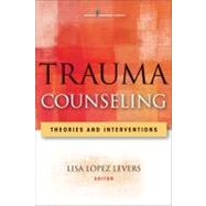 Trauma Counseling : Theories and Interventions by Levers, Lisa Lopez, 9780826106834