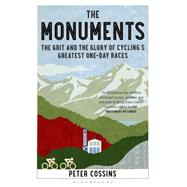 The Monuments The Grit and the Glory of Cycling�s Greatest One-day Races by Cossins, Peter, 9781408846834