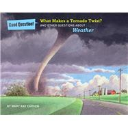 What Makes a Tornado Twist? And Other Questions about Weather by Carson, Mary Kay; Mackay, Louis, 9781454906834