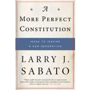 A More Perfect Constitution Why the Constitution Must Be Revised: Ideas to Inspire a New Generation by Sabato, Larry J., 9780802716835