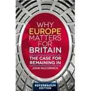 Why Europe Matters for Britain The Case for Remaining In by McCormick, John, 9781137576835