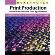Real World Print Production with Adobe Creative Suite Applications by McCue, Claudia, 9780321636836