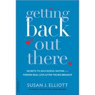 Getting Back Out There: Secrets to Successful Dating and Finding True Love After the Big Breakup by Elliott, Susan J., 9780738216836