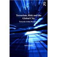 Terrorism, Risk and the Global City: Towards Urban Resilience by Coaffee,Jon, 9781138246836