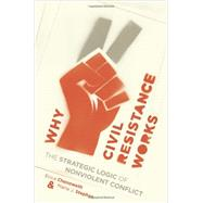 Why Civil Resistance Works by Chenoweth, Erica; Stephan, Maria J., 9780231156837