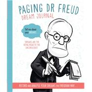 Paging Dr. Freud Dream Journal: Record and Analyse Your Dreams the Freudian Way by Kinkajou, 9780711236837
