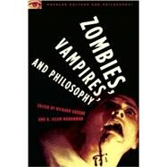 Zombies, Vampires, and Philosophy by Greene, Richard; Mohammad, K. Silem, 9780812696837
