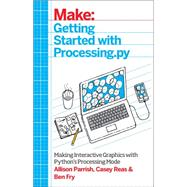 Getting Started With Processing.py by Parrish, Allison; Fry, Ben; Reas, Casey, 9781457186837
