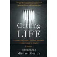 Getting Life: An Innocent Man's 25-year Journey from Prison to Peace: a Memoir by Morton, Michael, 9781476756837