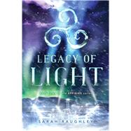 Legacy of Light by Raughley, Sarah, 9781481466837
