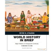World History in Brief Major Patterns of Change and Continuity, Combined Volume by Stearns, Peter N., 9780134056838